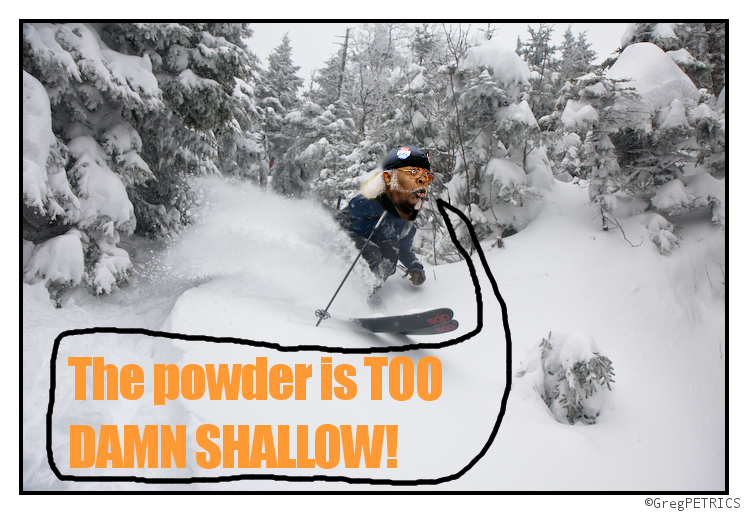 The Powder is TOO DARN SHALLOW!